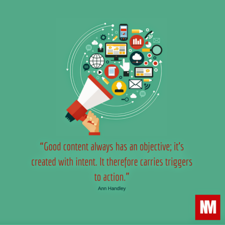 """Good content always has an objective; it's created with intent. It therefore carries triggers to action."""